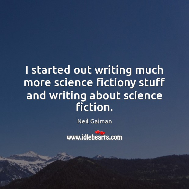 I started out writing much more science fictiony stuff and writing about science fiction. Image