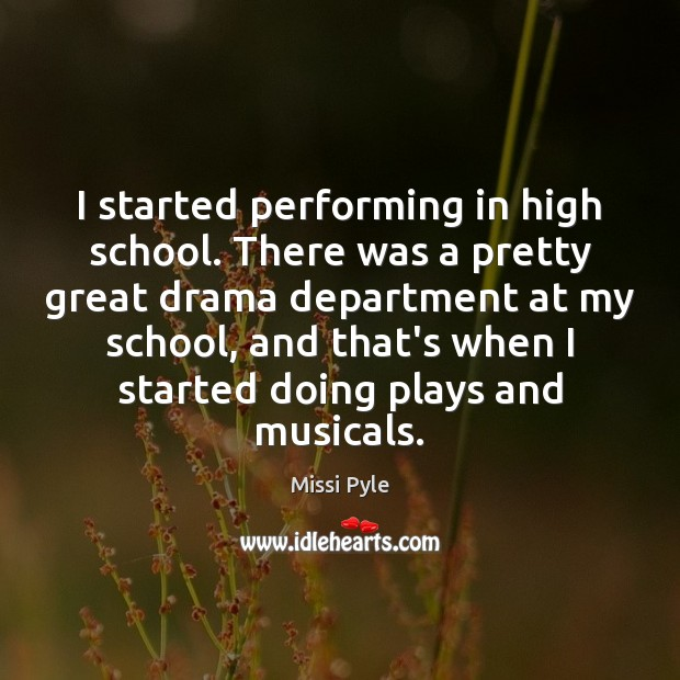 I started performing in high school. There was a pretty great drama Image
