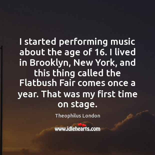 I started performing music about the age of 16. I lived in Brooklyn, Image