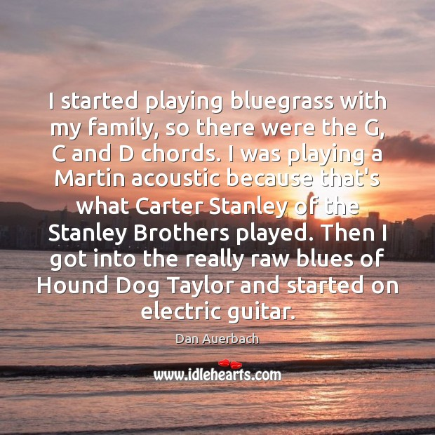 Image, I started playing bluegrass with my family, so there were the G,