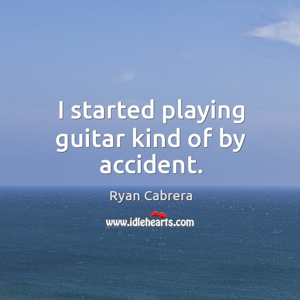 I started playing guitar kind of by accident. Image