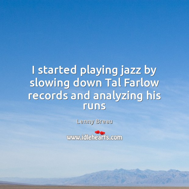 Image, I started playing jazz by slowing down Tal Farlow records and analyzing his runs