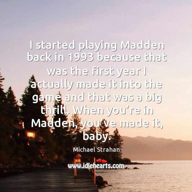 I started playing madden back in 1993 because that was the first year I actually made Michael Strahan Picture Quote