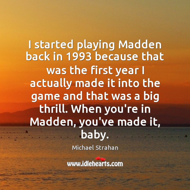 I started playing Madden back in 1993 because that was the first year Michael Strahan Picture Quote