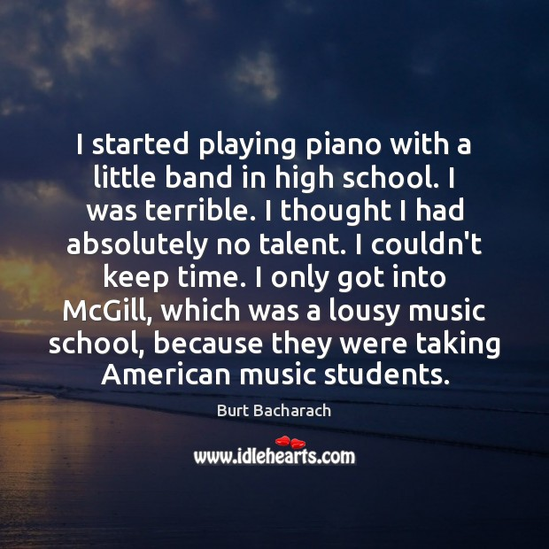 Image, I started playing piano with a little band in high school. I