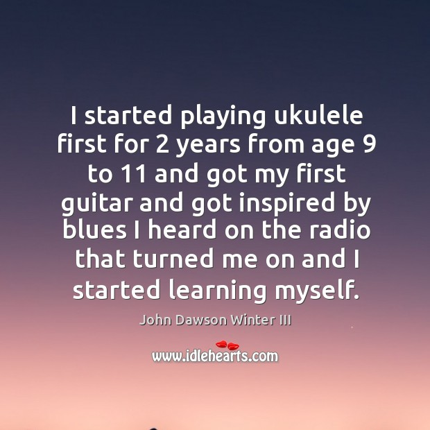 I started playing ukulele first for 2 years from age 9 to 11 and got my first guitar and Image