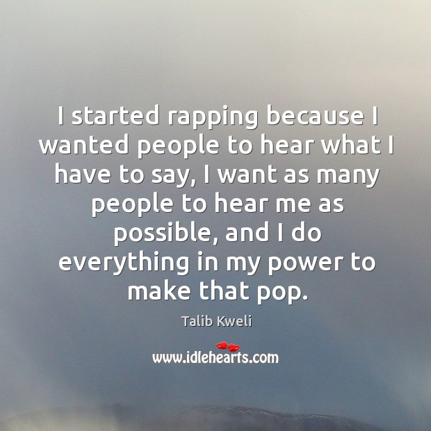 I started rapping because I wanted people to hear what I have to say Image