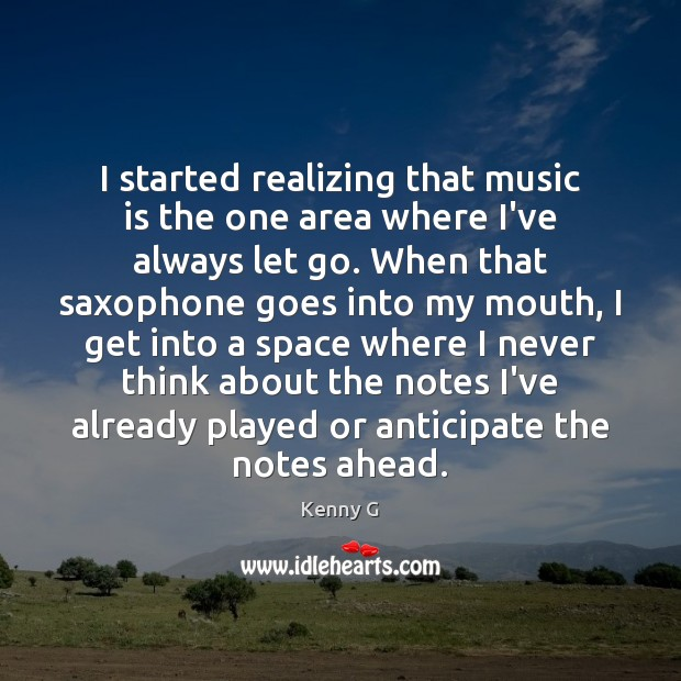 I started realizing that music is the one area where I've always Image