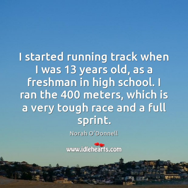I started running track when I was 13 years old, as a freshman Image