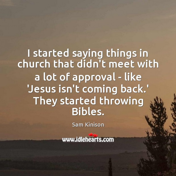 I started saying things in church that didn't meet with a lot Sam Kinison Picture Quote