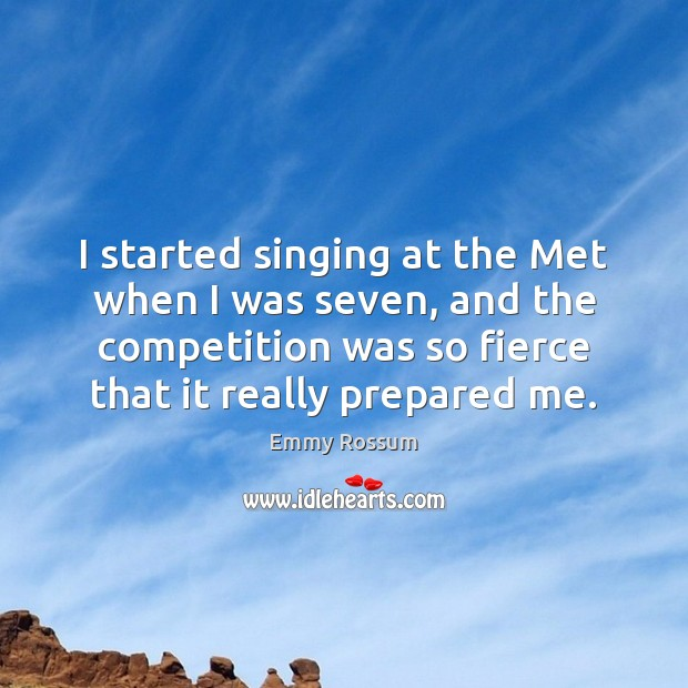 I started singing at the Met when I was seven, and the Emmy Rossum Picture Quote