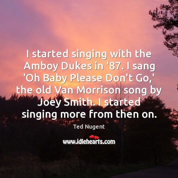 I started singing with the Amboy Dukes in '87. I sang 'Oh Image