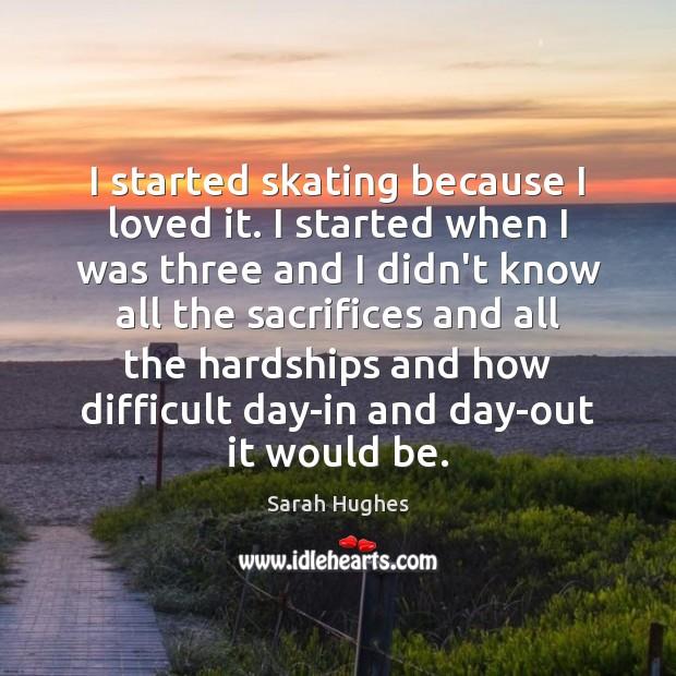 I started skating because I loved it. I started when I was Image