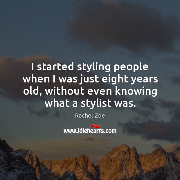 Image, I started styling people when I was just eight years old, without
