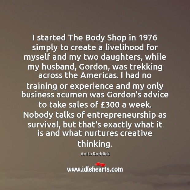 Image, I started The Body Shop in 1976 simply to create a livelihood for