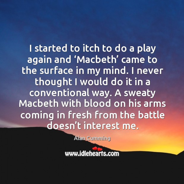I started to itch to do a play again and 'macbeth' came to the surface in my mind. Image