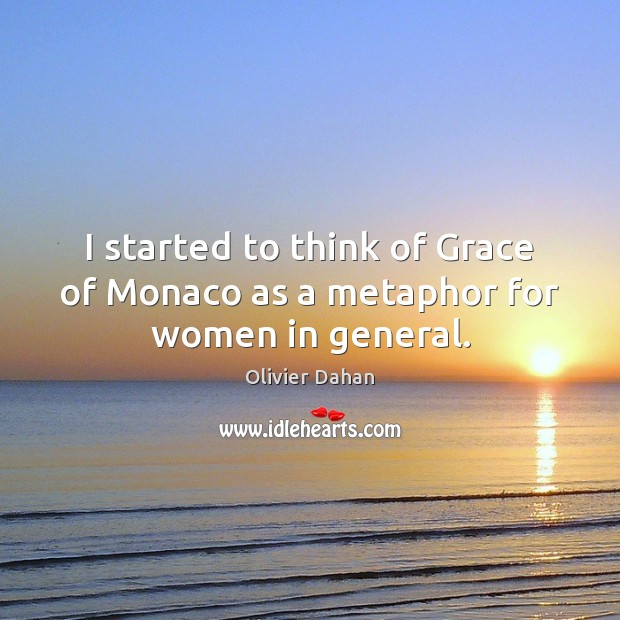 I started to think of Grace of Monaco as a metaphor for women in general. Image