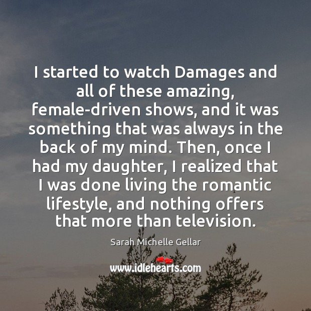 I started to watch Damages and all of these amazing, female-driven shows, Image