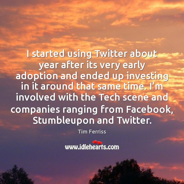 I started using Twitter about year after its very early adoption and Tim Ferriss Picture Quote