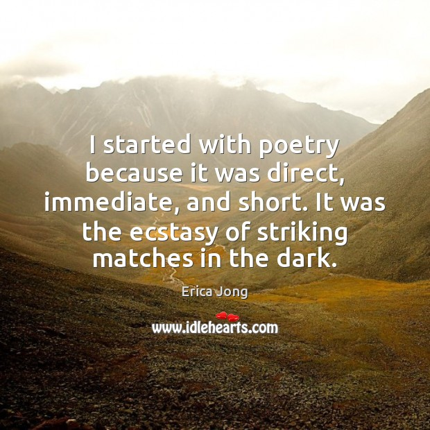I started with poetry because it was direct, immediate, and short. It Image