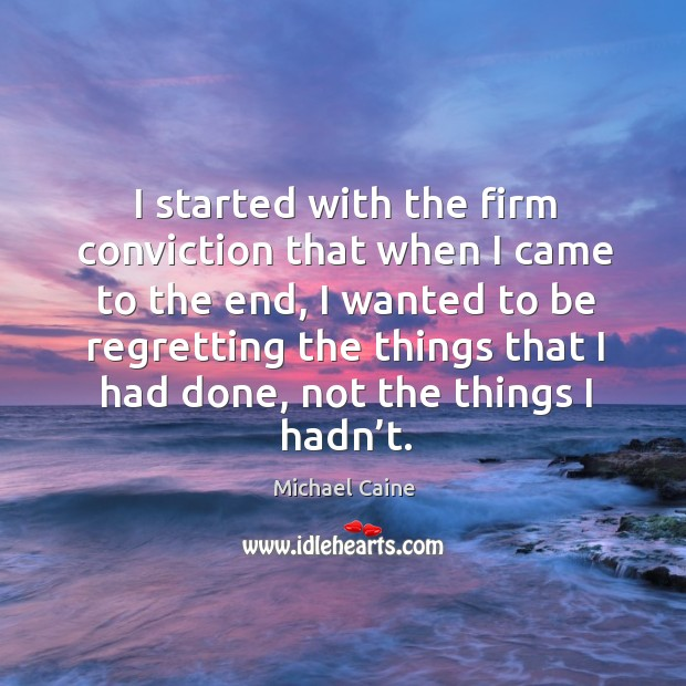 I started with the firm conviction that when I came to the end Image