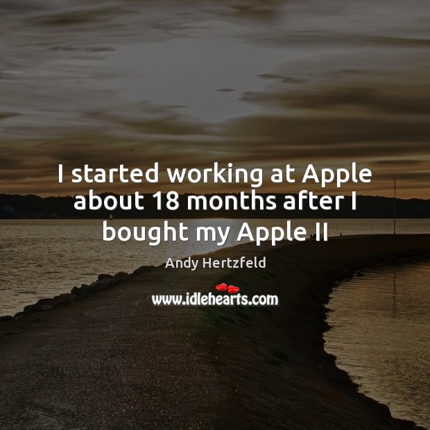 Image, I started working at Apple about 18 months after I bought my Apple II