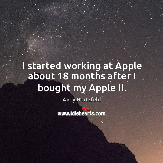 Image, I started working at apple about 18 months after I bought my apple ii.