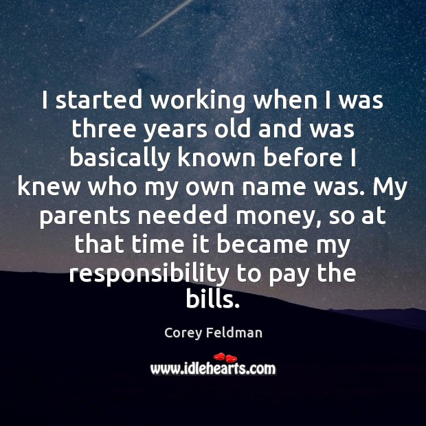 I started working when I was three years old and was basically Corey Feldman Picture Quote