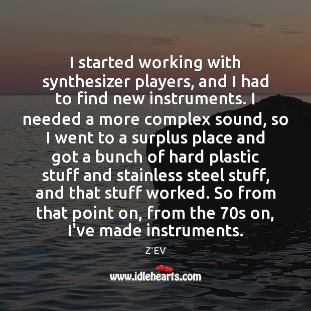 I started working with synthesizer players, and I had to find new Image