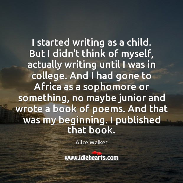 Image, I started writing as a child. But I didn't think of myself,