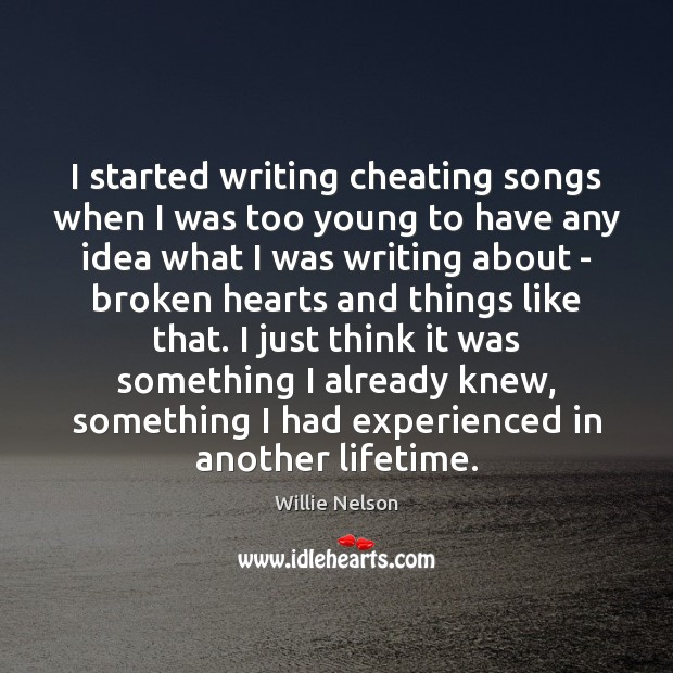 I started writing cheating songs when I was too young to have Cheating Quotes Image