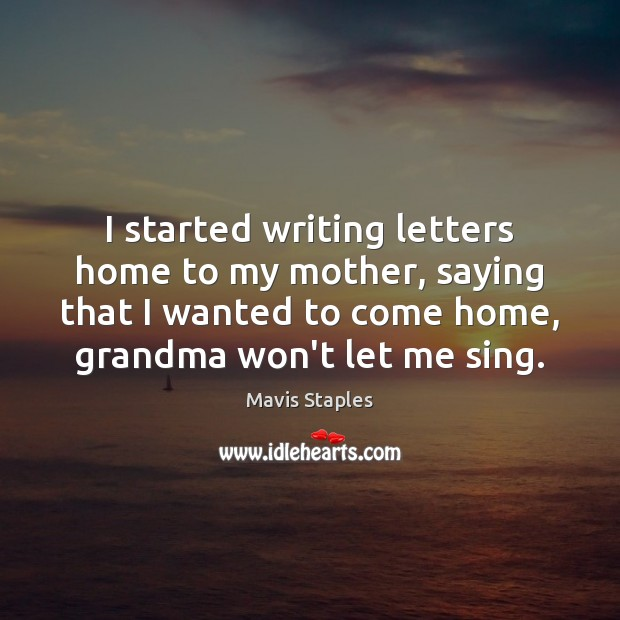 I started writing letters home to my mother, saying that I wanted Image