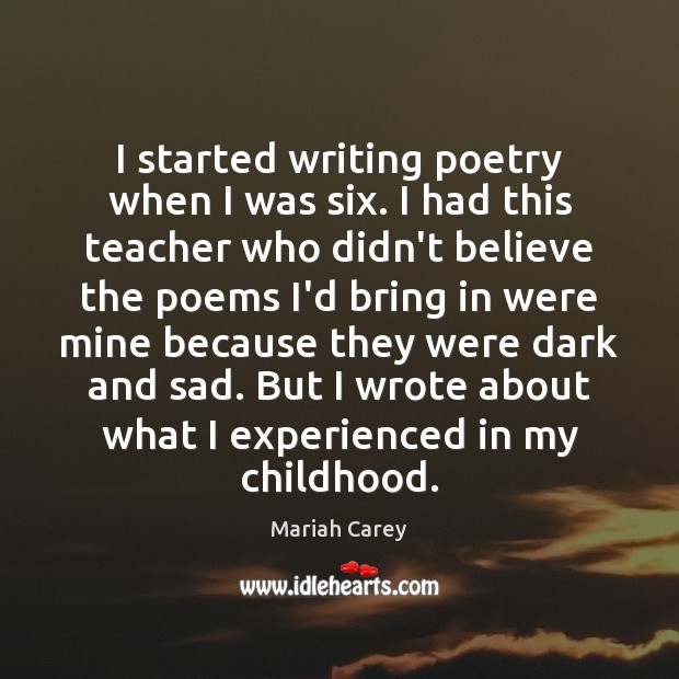 I started writing poetry when I was six. I had this teacher Mariah Carey Picture Quote