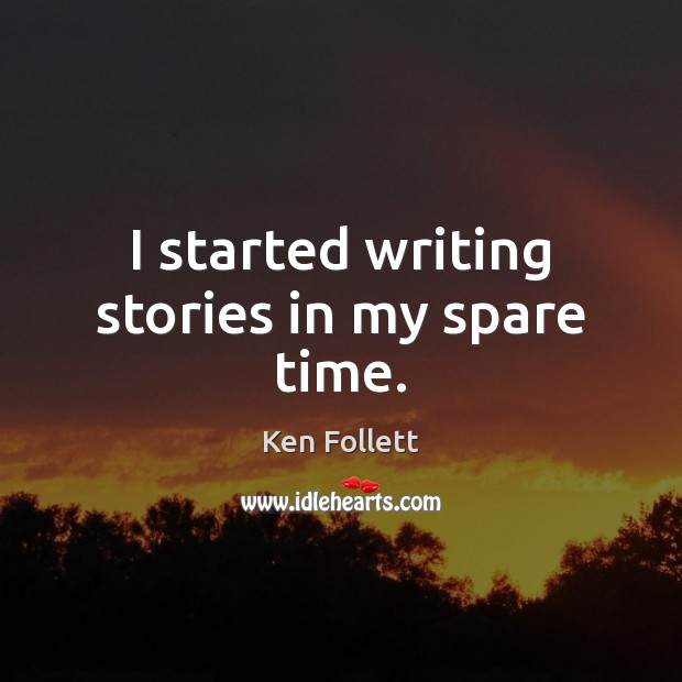 I started writing stories in my spare time. Image
