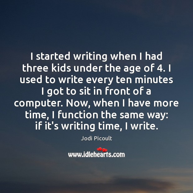 Image, I started writing when I had three kids under the age of 4.