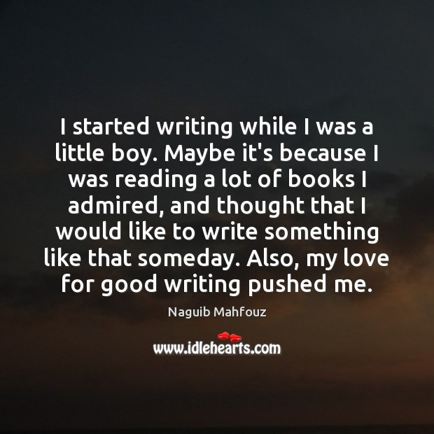 I started writing while I was a little boy. Maybe it's because Naguib Mahfouz Picture Quote