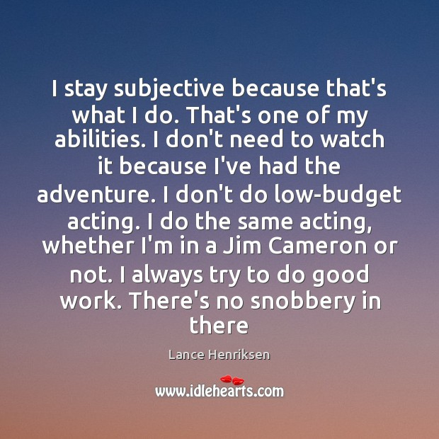 I stay subjective because that's what I do. That's one of my Image