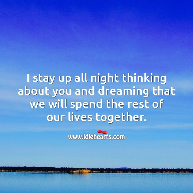 I stay up all night thinking about you Thinking of You Quotes Image