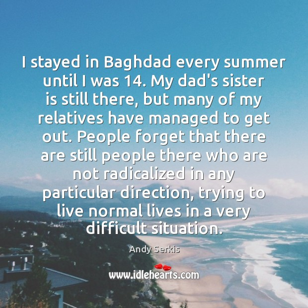 I stayed in Baghdad every summer until I was 14. My dad's sister Sister Quotes Image