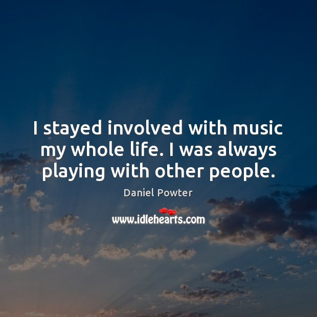 I stayed involved with music my whole life. I was always playing with other people. Image