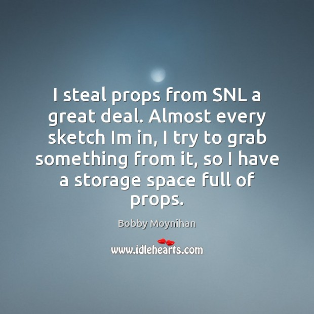 Image, I steal props from SNL a great deal. Almost every sketch Im