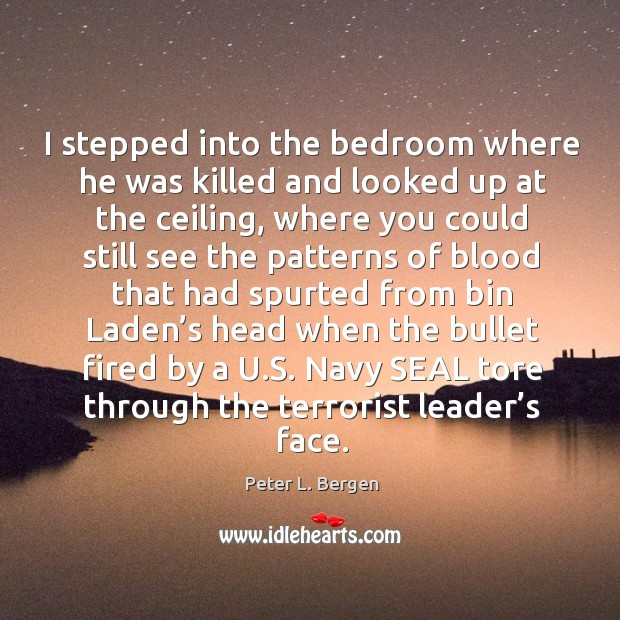 I stepped into the bedroom where he was killed and looked up at the ceiling, where you Image