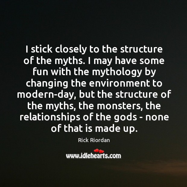 I stick closely to the structure of the myths. I may have Rick Riordan Picture Quote