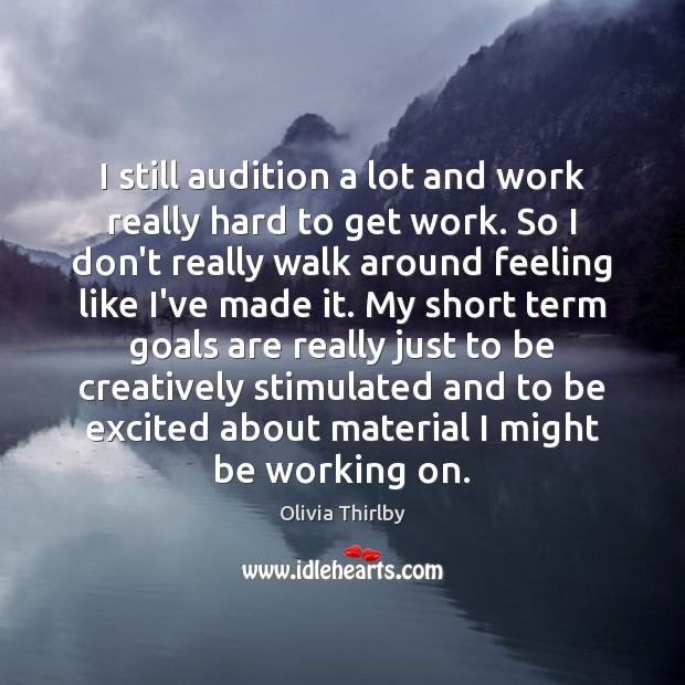 I still audition a lot and work really hard to get work. Olivia Thirlby Picture Quote