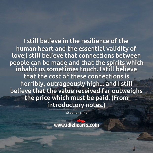 I still believe in the resilience of the human heart and the Stephen King Picture Quote