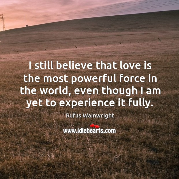 Image, I still believe that love is the most powerful force in the