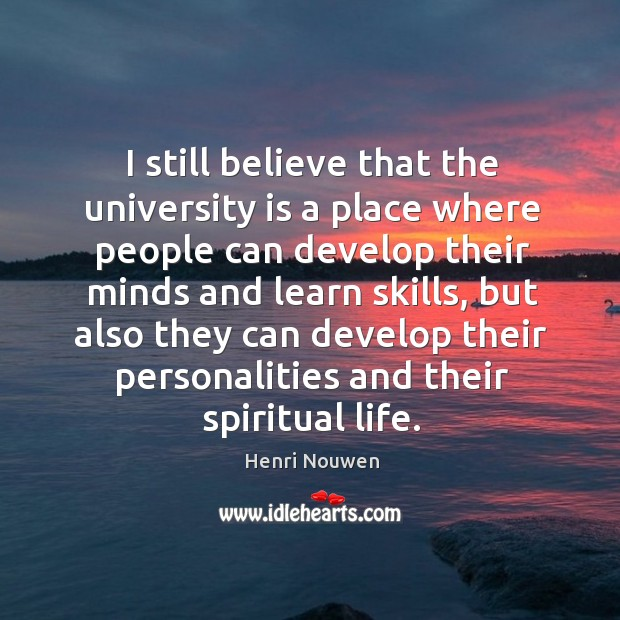 I still believe that the university is a place where people can Image