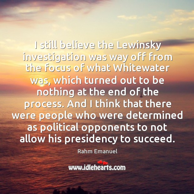 I still believe the lewinsky investigation was way off from the focus of what whitewater was Image