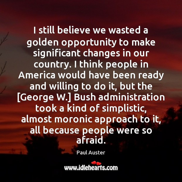 I still believe we wasted a golden opportunity to make significant changes Paul Auster Picture Quote