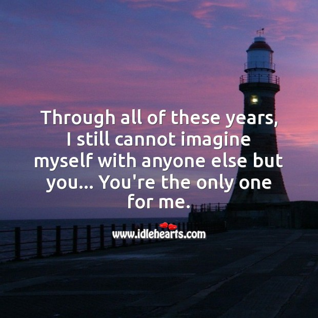 I still cannot imagine myself with anyone else but you. Love Quotes for Him Image